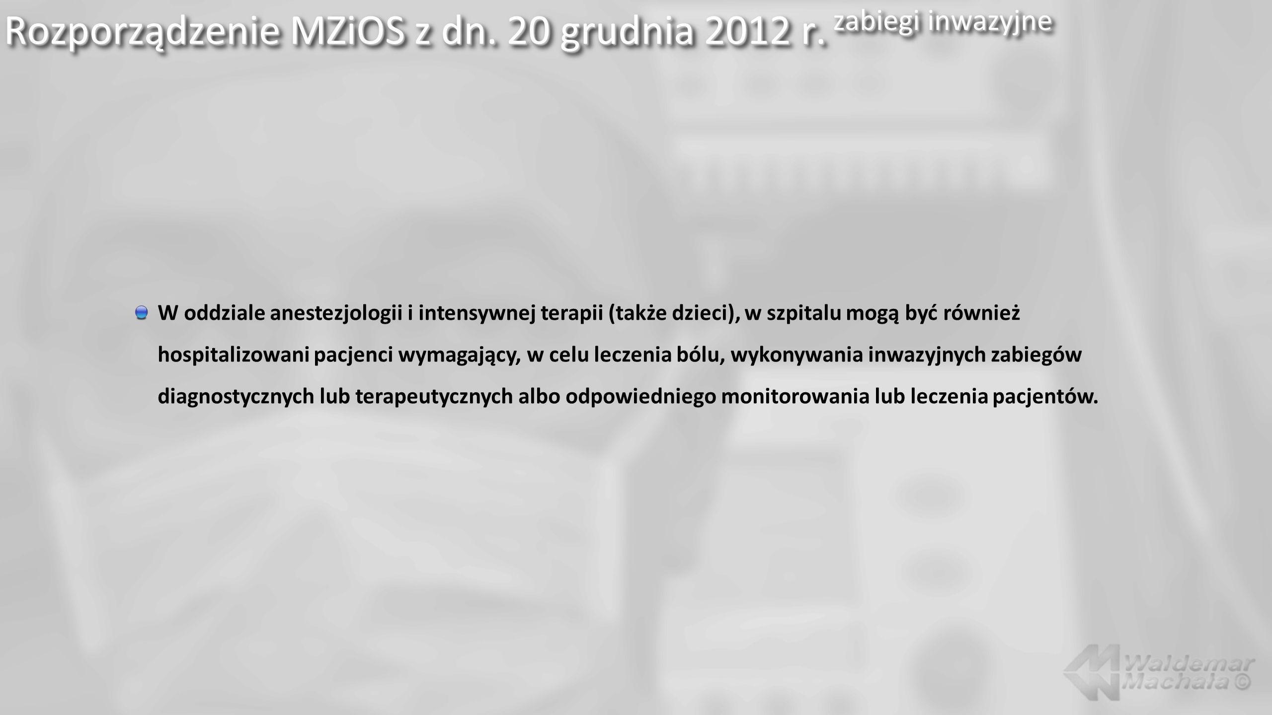 Rozporządzenie MZiOS z dn. 20 grudnia 2012 r. zabiegi inwazyjne W oddziale anestezjologii i intensywnej terapii (także dzieci), w szpitalu mogą być ró