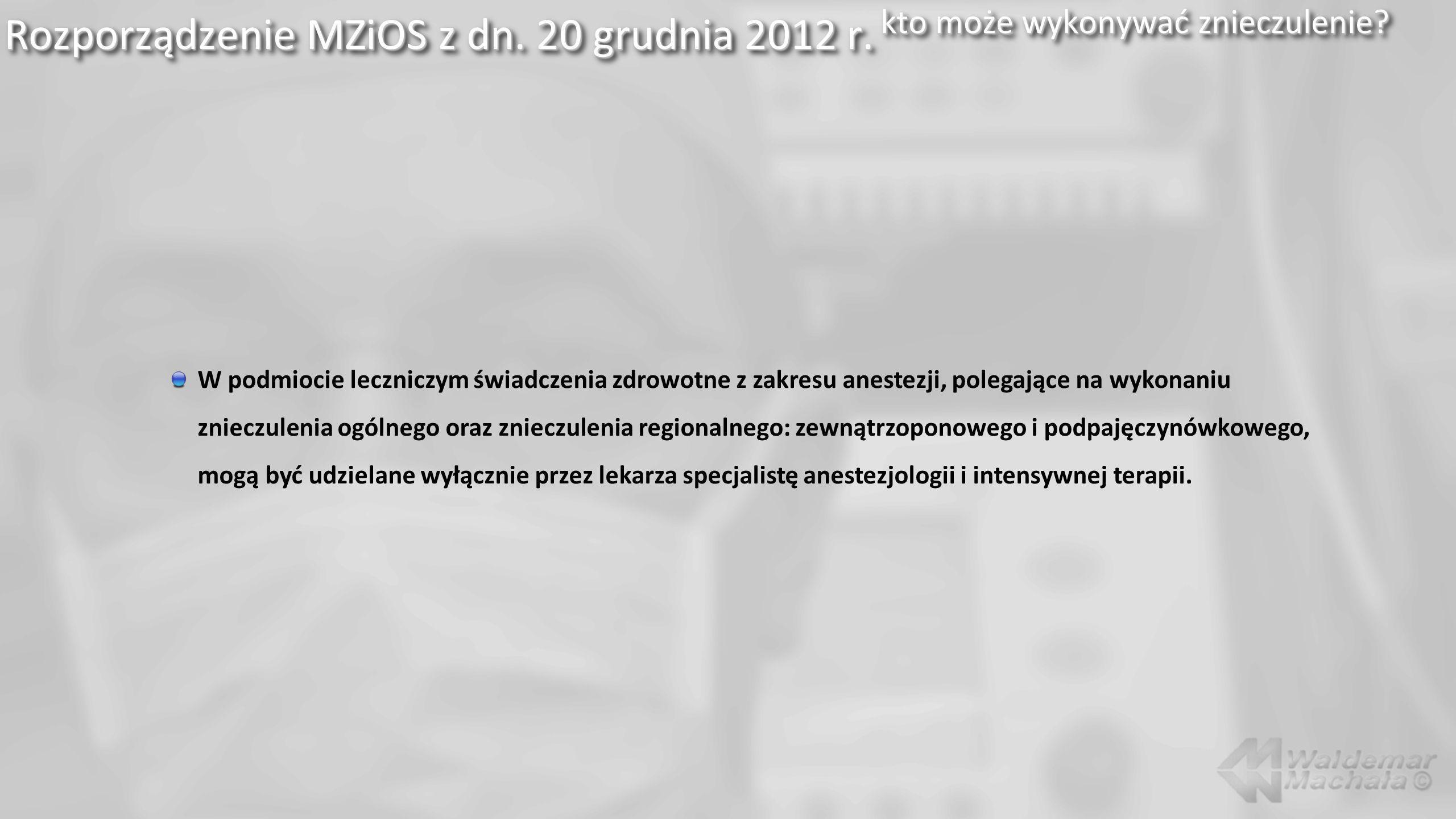 Rozporządzenie MZiOS z dn. 20 grudnia 2012 r. kto może wykonywać znieczulenie? W podmiocie leczniczym świadczenia zdrowotne z zakresu anestezji, poleg