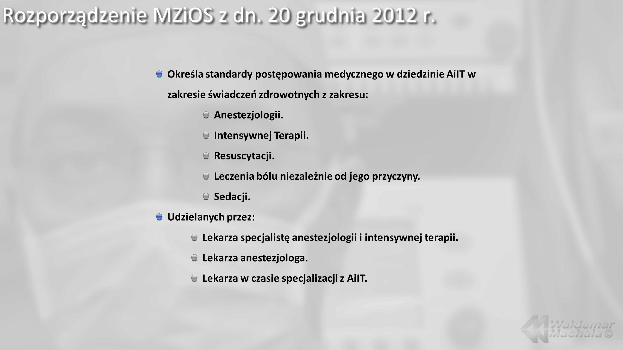 Rozporządzenie MZiOS z dn. 20 grudnia 2012 r. Określa standardy postępowania medycznego w dziedzinie AiIT w zakresie świadczeń zdrowotnych z zakresu: