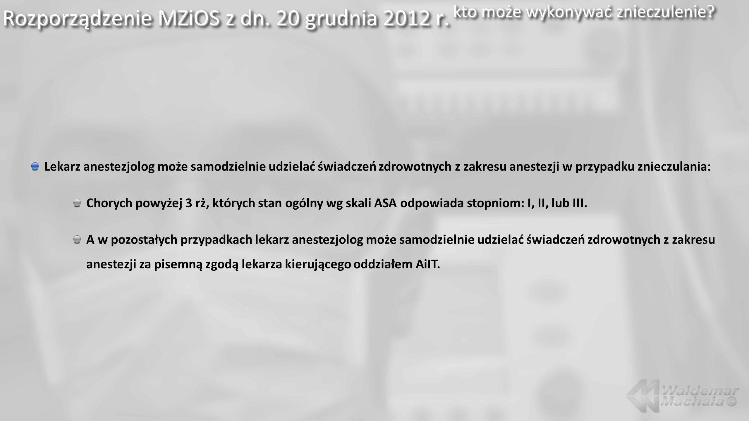 Rozporządzenie MZiOS z dn. 20 grudnia 2012 r. kto może wykonywać znieczulenie? Lekarz anestezjolog może samodzielnie udzielać świadczeń zdrowotnych z
