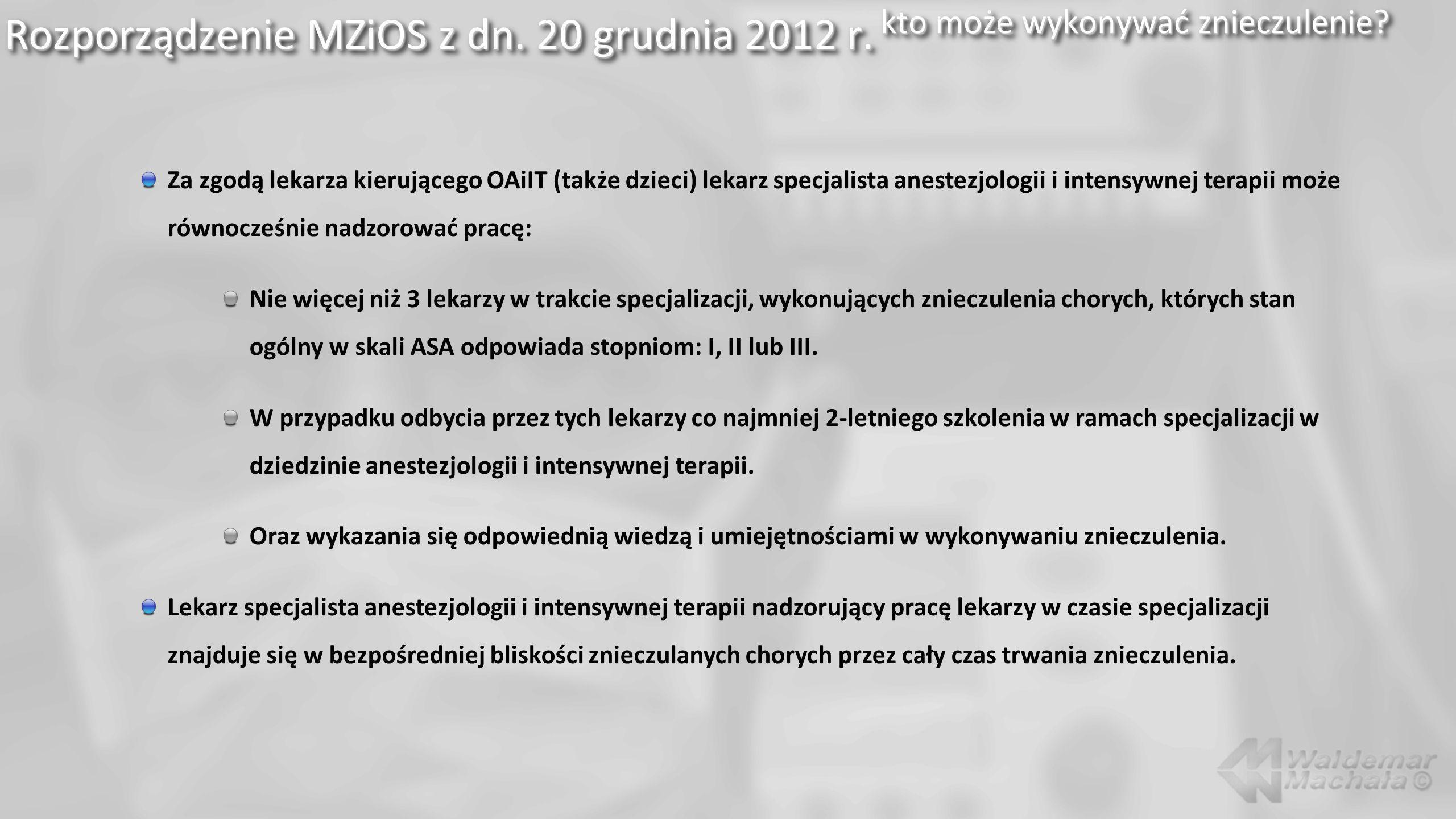 Rozporządzenie MZiOS z dn. 20 grudnia 2012 r. kto może wykonywać znieczulenie? Za zgodą lekarza kierującego OAiIT (także dzieci) lekarz specjalista an