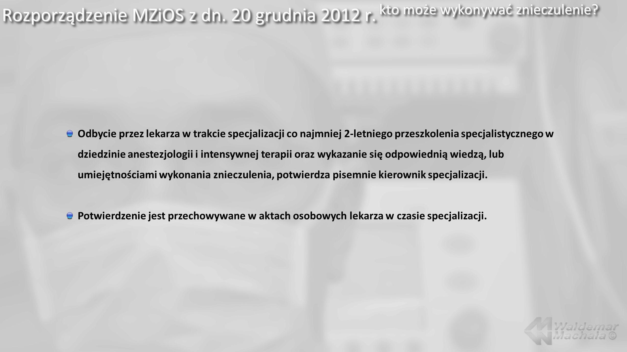 Rozporządzenie MZiOS z dn. 20 grudnia 2012 r. kto może wykonywać znieczulenie? Odbycie przez lekarza w trakcie specjalizacji co najmniej 2-letniego pr