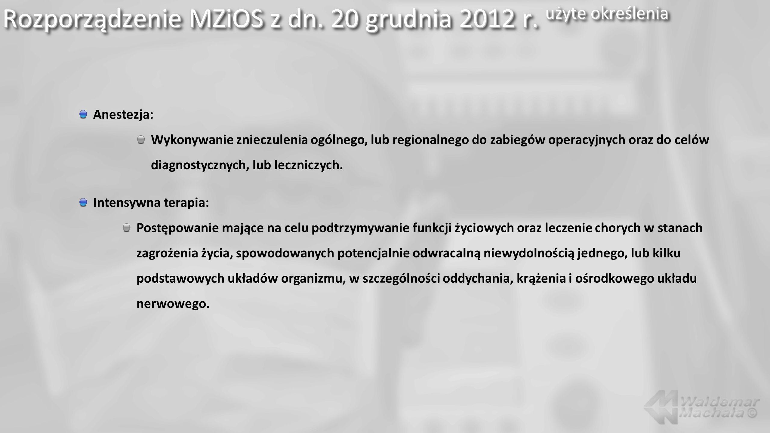 Rozporządzenie MZiOS z dn. 20 grudnia 2012 r. użyte określenia Anestezja: Wykonywanie znieczulenia ogólnego, lub regionalnego do zabiegów operacyjnych