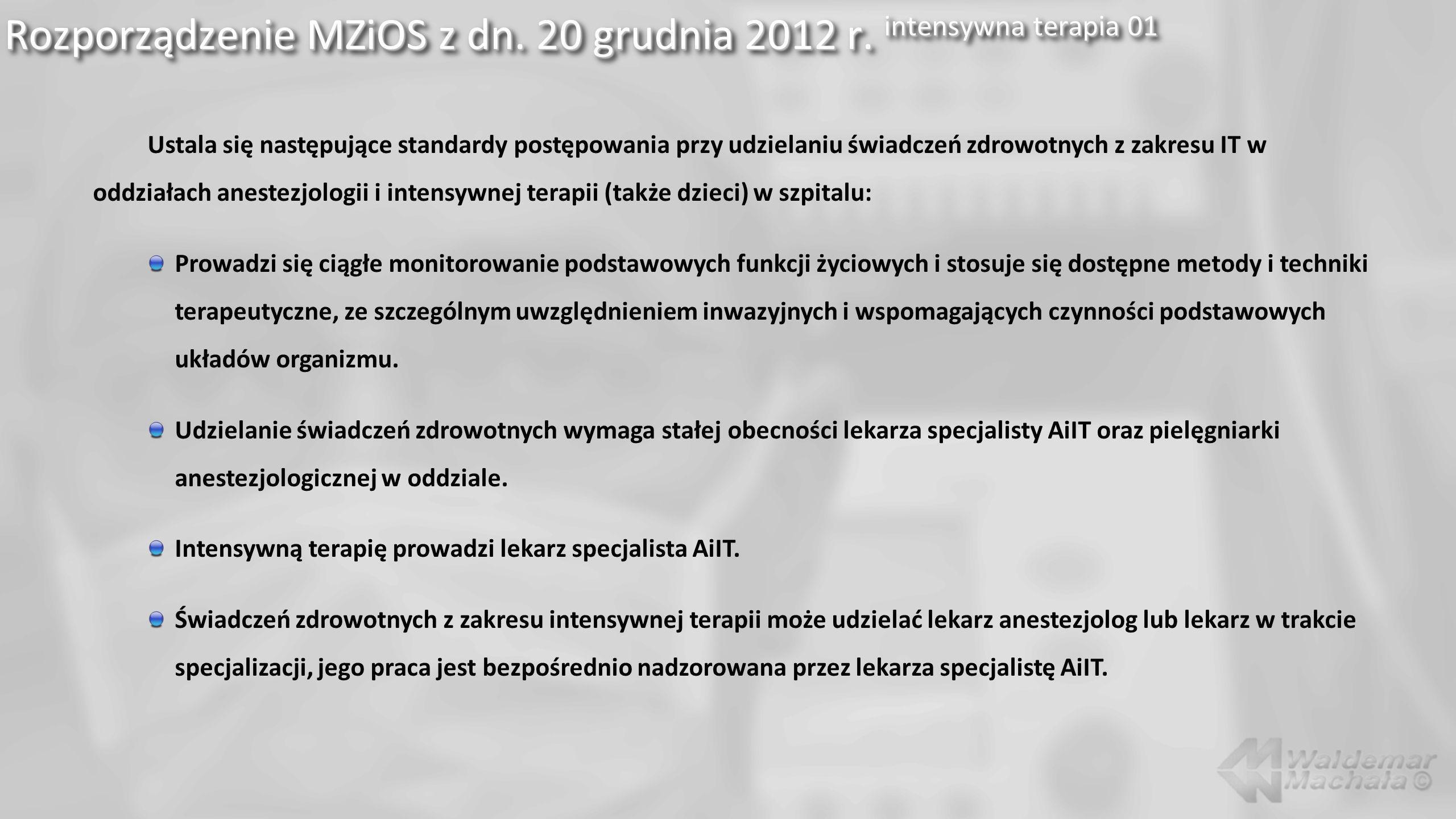 Rozporządzenie MZiOS z dn. 20 grudnia 2012 r. intensywna terapia 01 Ustala się następujące standardy postępowania przy udzielaniu świadczeń zdrowotnyc