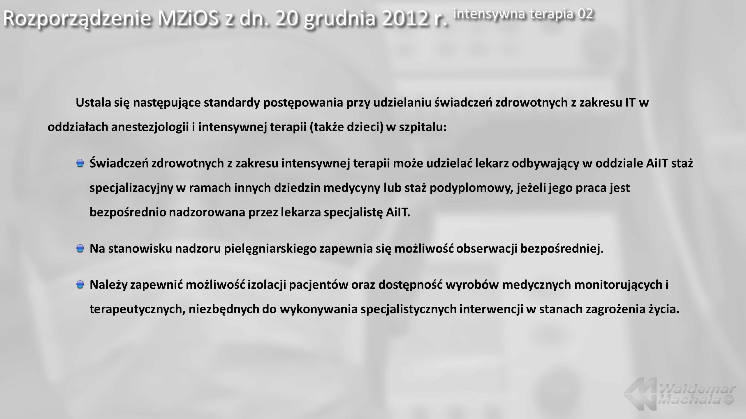 Rozporządzenie MZiOS z dn. 20 grudnia 2012 r. intensywna terapia 02 Ustala się następujące standardy postępowania przy udzielaniu świadczeń zdrowotnyc