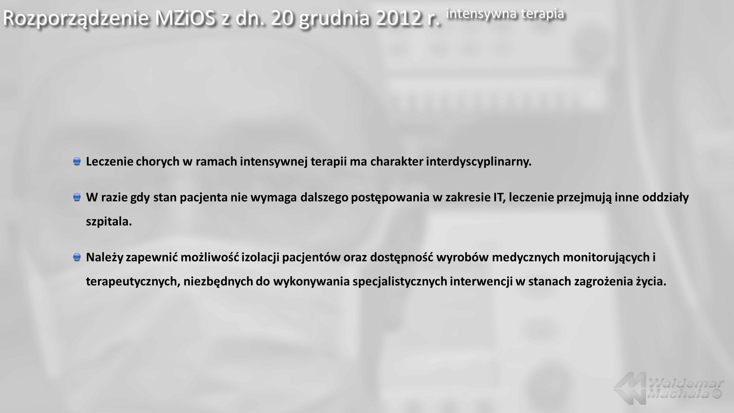Rozporządzenie MZiOS z dn. 20 grudnia 2012 r. intensywna terapia Leczenie chorych w ramach intensywnej terapii ma charakter interdyscyplinarny. W razi