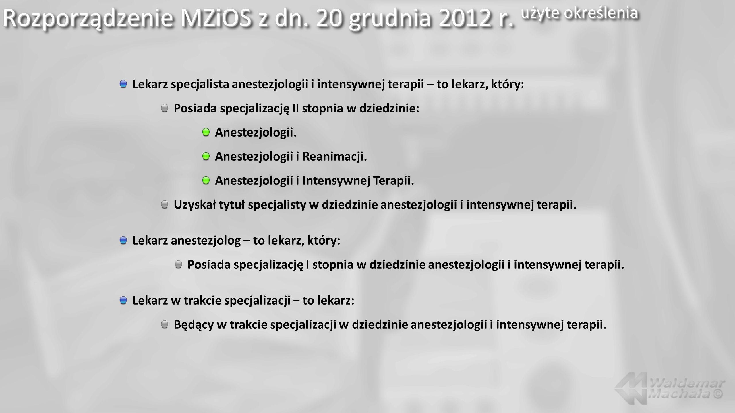 Rozporządzenie MZiOS z dn. 20 grudnia 2012 r. użyte określenia Lekarz specjalista anestezjologii i intensywnej terapii – to lekarz, który: Posiada spe