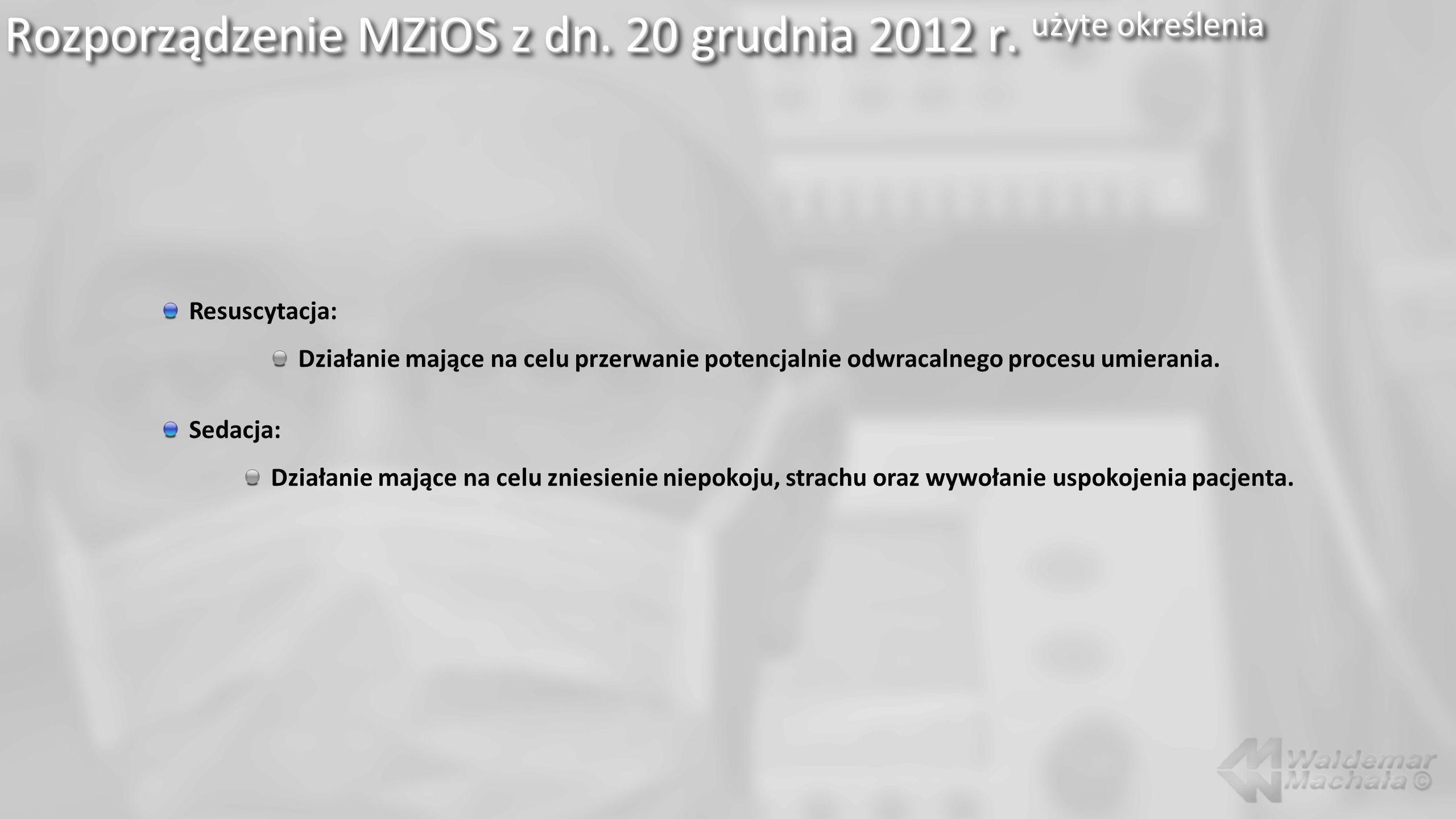 Rozporządzenie MZiOS z dn. 20 grudnia 2012 r. użyte określenia Resuscytacja: Działanie mające na celu przerwanie potencjalnie odwracalnego procesu umi