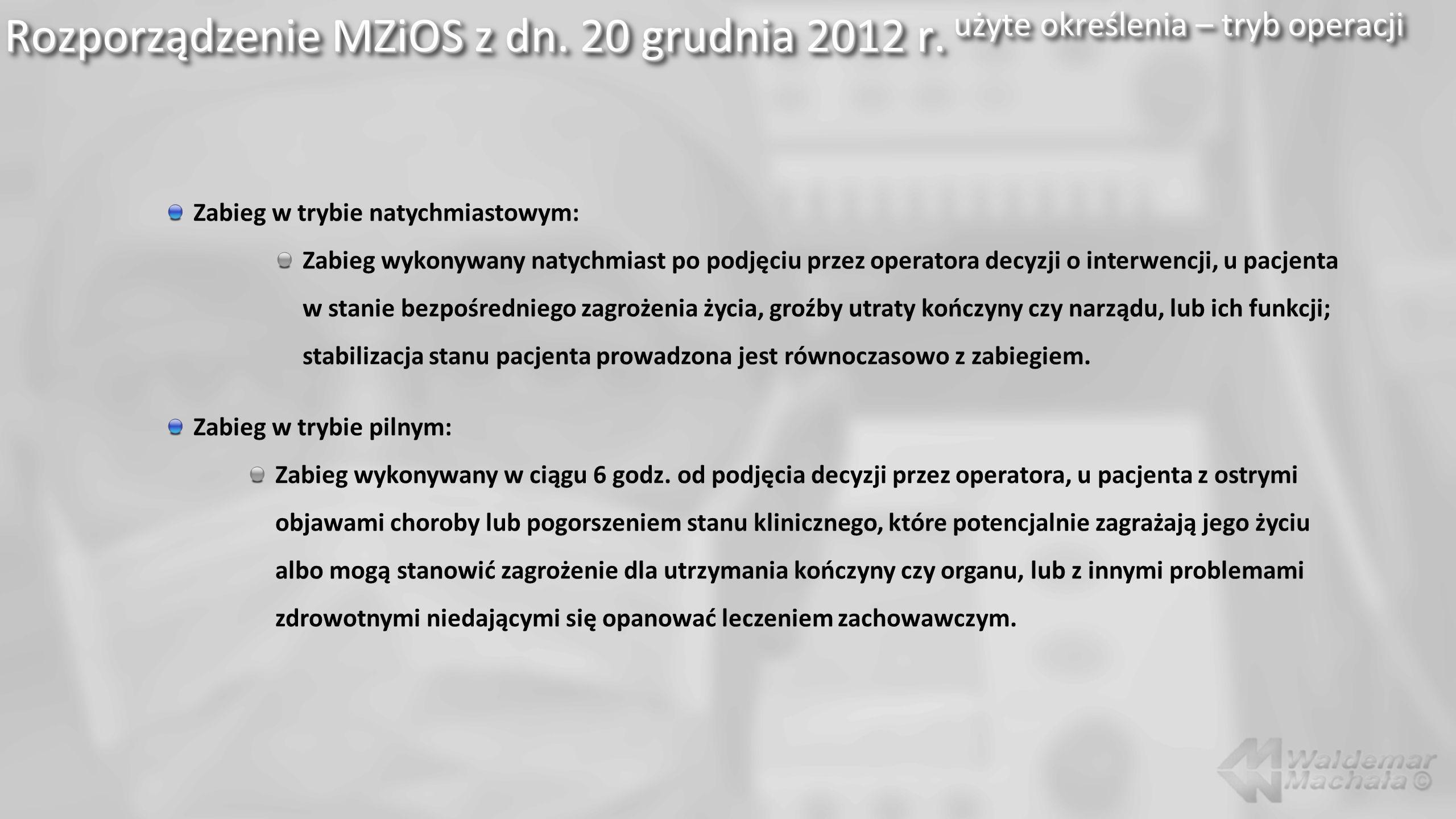 Rozporządzenie MZiOS z dn. 20 grudnia 2012 r. użyte określenia – tryb operacji Zabieg w trybie natychmiastowym: Zabieg wykonywany natychmiast po podję
