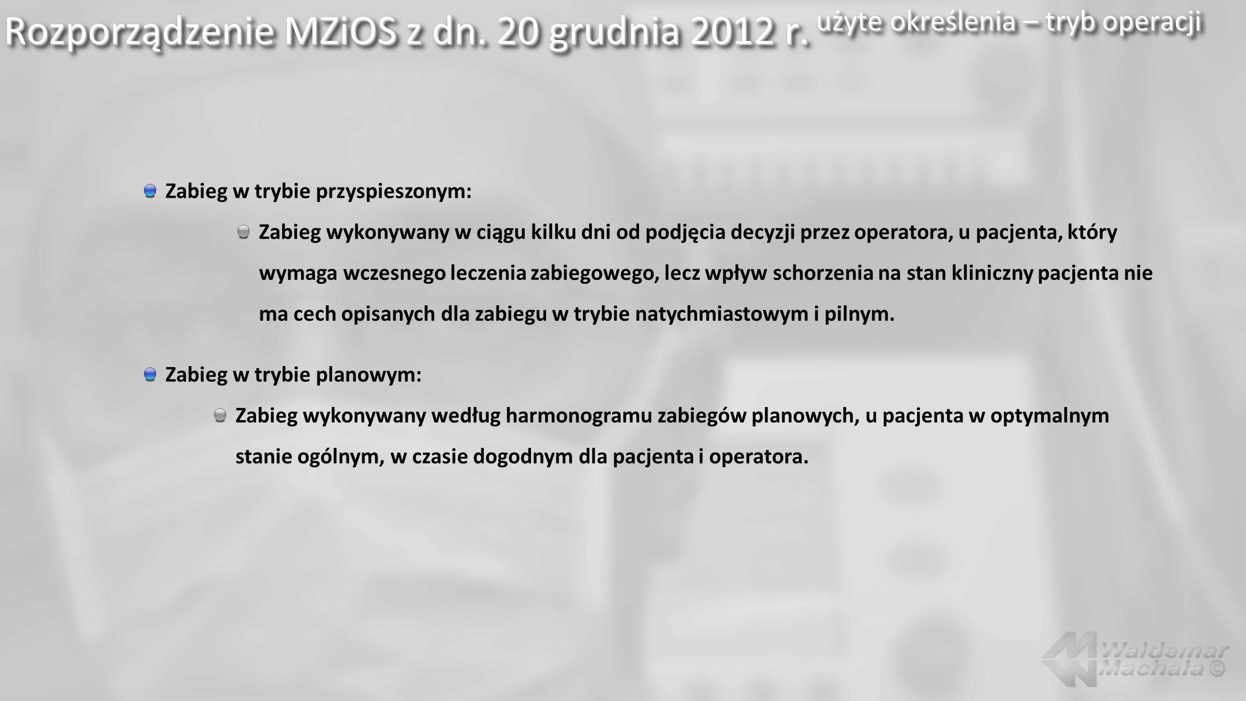 Rozporządzenie MZiOS z dn. 20 grudnia 2012 r. użyte określenia – tryb operacji Zabieg w trybie przyspieszonym: Zabieg wykonywany w ciągu kilku dni od