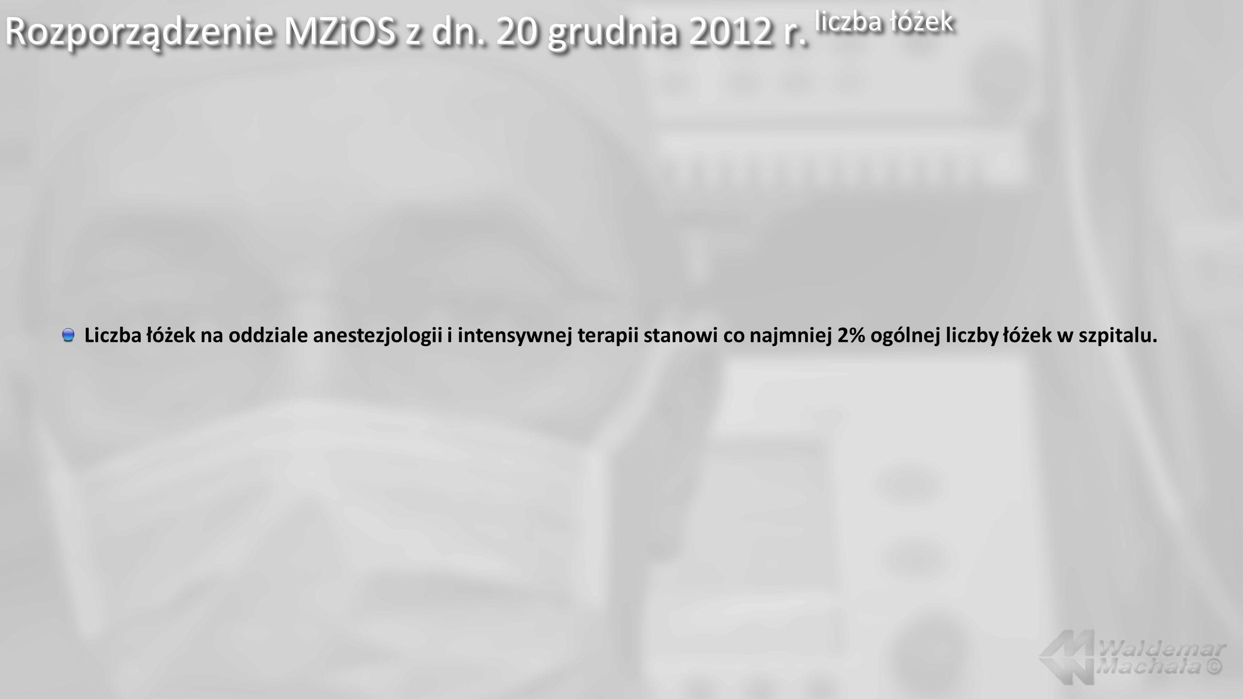 Rozporządzenie MZiOS z dn. 20 grudnia 2012 r. liczba łóżek Liczba łóżek na oddziale anestezjologii i intensywnej terapii stanowi co najmniej 2% ogólne