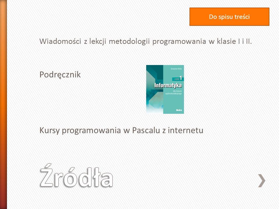 Wiadomości z lekcji metodologii programowania w klasie I i II. Podręcznik Kursy programowania w Pascalu z internetu Do spisu treści