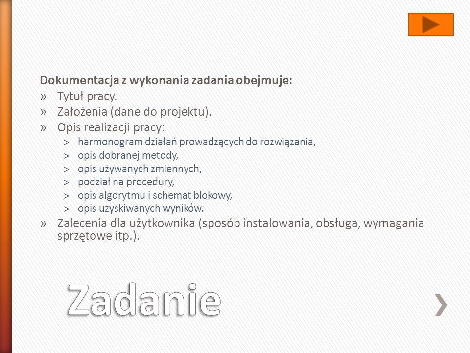Dokumentacja z wykonania zadania obejmuje: » Tytuł pracy. » Założenia (dane do projektu). » Opis realizacji pracy: ˃harmonogram działań prowadzących d