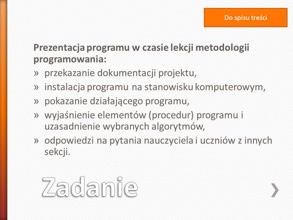 Prezentacja programu w czasie lekcji metodologii programowania: » przekazanie dokumentacji projektu, » instalacja programu na stanowisku komputerowym,