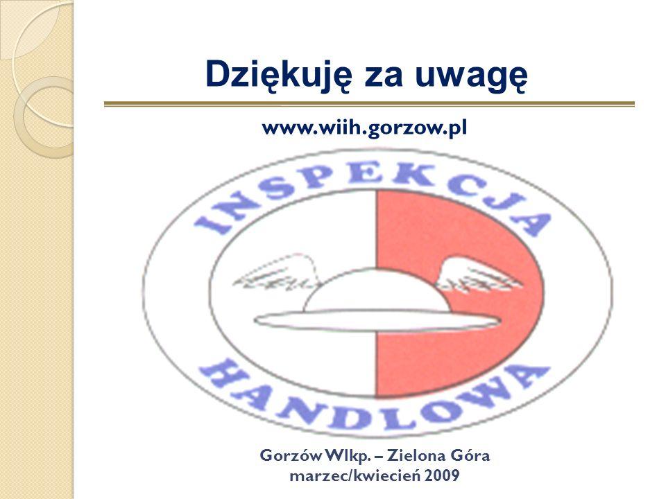 Dziękuję za uwagę www.wiih.gorzow.pl Gorzów Wlkp. – Zielona Góra marzec/kwiecień 2009