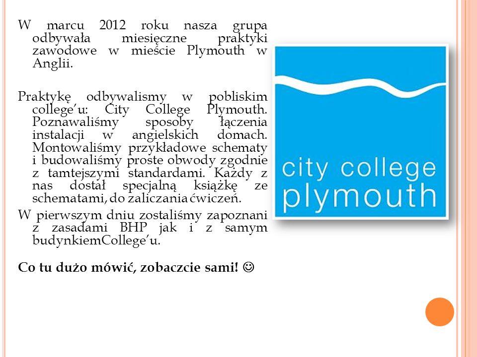 W marcu 2012 roku nasza grupa odbywała miesięczne praktyki zawodowe w mieście Plymouth w Anglii.