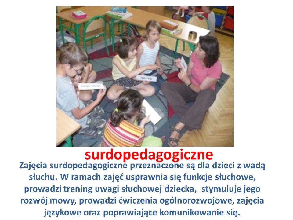 surdopedagogiczne Zajęcia surdopedagogiczne przeznaczone są dla dzieci z wadą słuchu. W ramach zajęć usprawnia się funkcje słuchowe, prowadzi trening