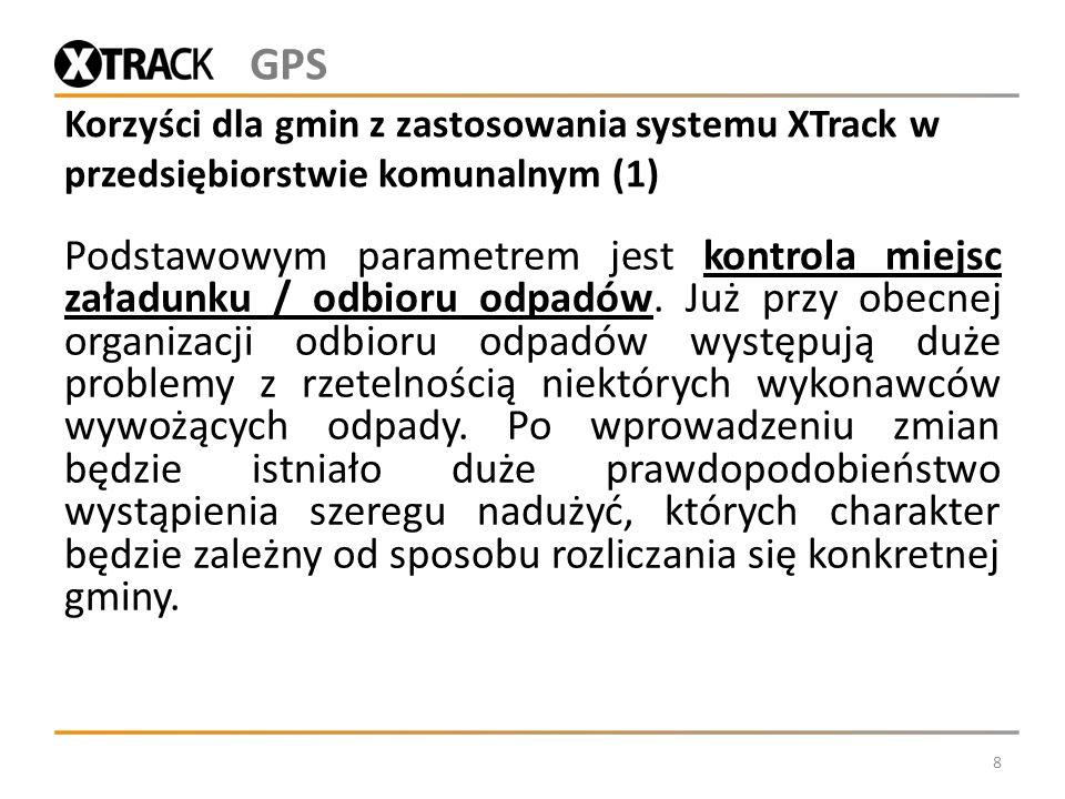 Korzyści dla gmin z zastosowania systemu XTrack w przedsiębiorstwie komunalnym (2) możliwość automatycznej i pełnej kontroli miejsc załadunku odpadów – całkowita eliminacja sytuacji, gdy gmina płacąca Wykonawcy od tony skupuje odpady z ościennych gmin które rozliczają się z wykonawcą inaczej 9 możliwość pełnej kontroli jakości wykonywania usług: czasu ich wykonywania częstotliwości miejsc wyładunku GPS
