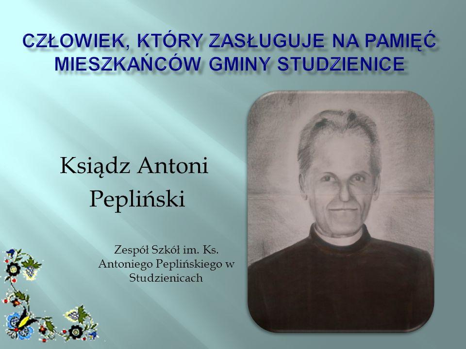 Ksiądz Antoni Pepliński Zespół Szkół im. Ks. Antoniego Peplińskiego w Studzienicach