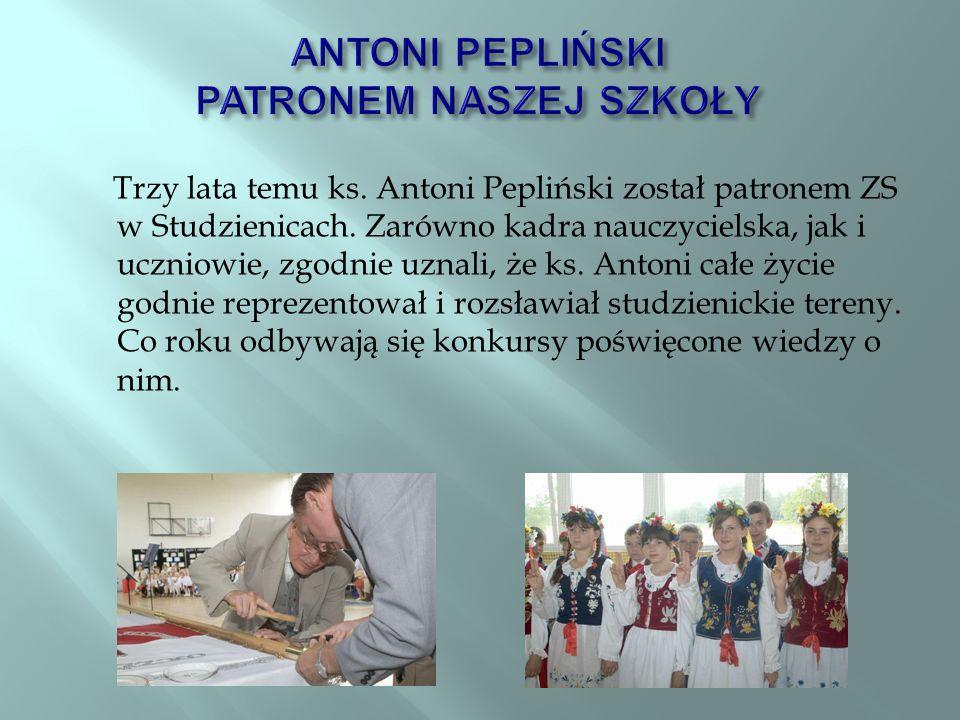 Trzy lata temu ks.Antoni Pepliński został patronem ZS w Studzienicach.