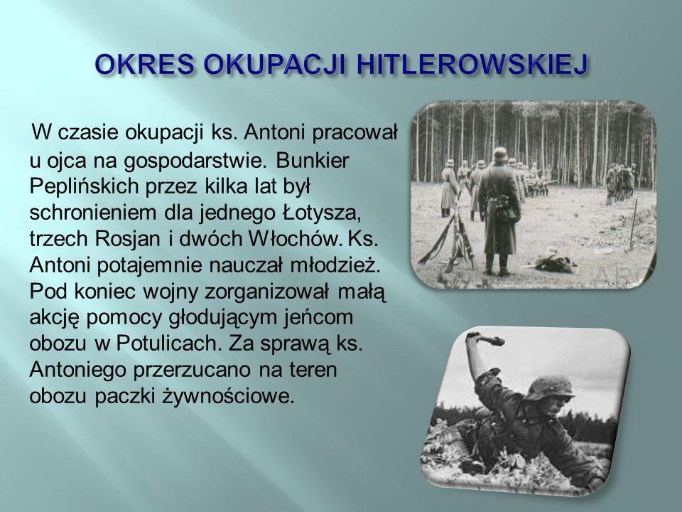 W czasie okupacji ks.Antoni pracował u ojca na gospodarstwie.