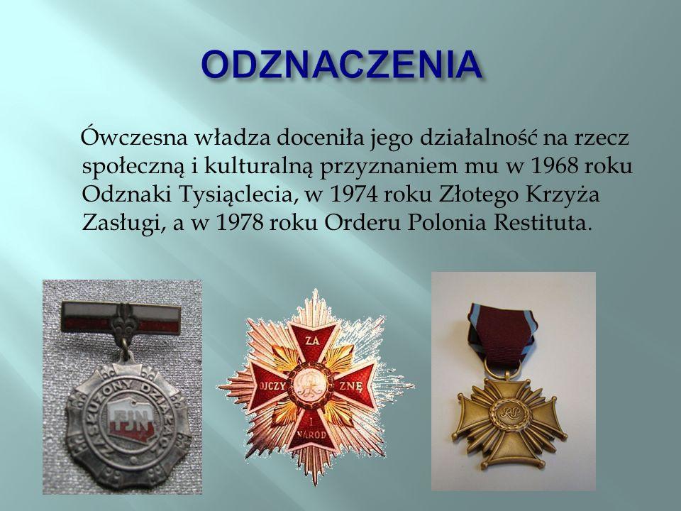 Ówczesna władza doceniła jego działalność na rzecz społeczną i kulturalną przyznaniem mu w 1968 roku Odznaki Tysiąclecia, w 1974 roku Złotego Krzyża Zasługi, a w 1978 roku Orderu Polonia Restituta.