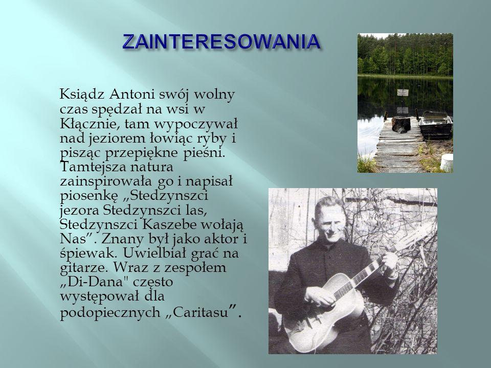 Ksiądz Antoni swój wolny czas spędzał na wsi w Kłącznie, tam wypoczywał nad jeziorem łowiąc ryby i pisząc przepiękne pieśni.