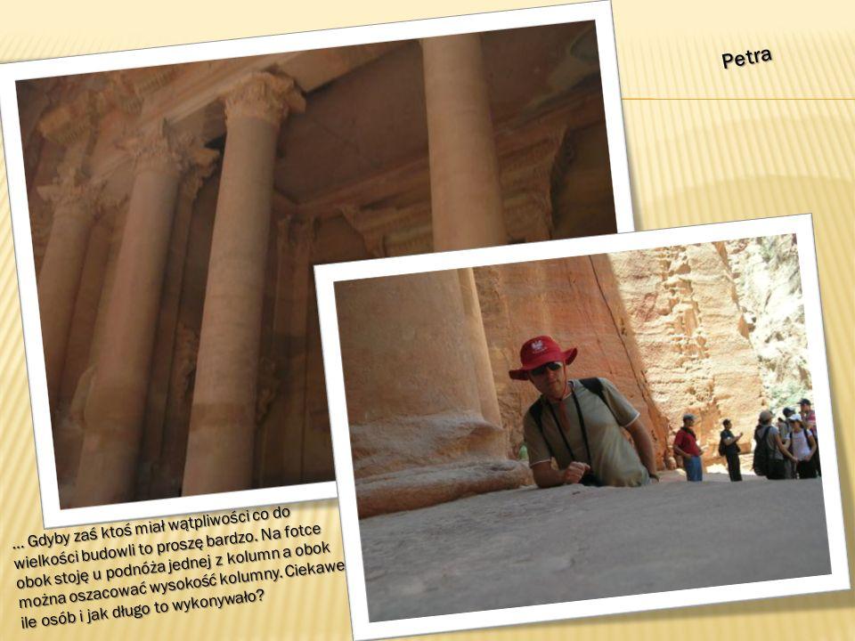 Petra … Gdyby zaś ktoś miał wątpliwości co do wielkości budowli to proszę bardzo.