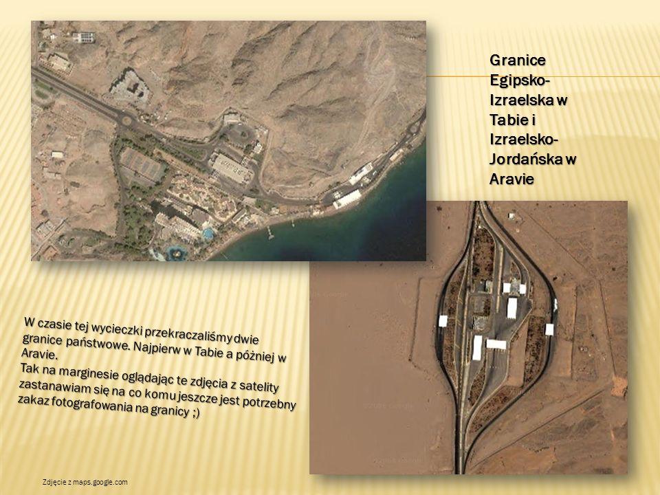 Granice Egipsko- Izraelska w Tabie i Izraelsko- Jordańska w Aravie W czasie tej wycieczki przekraczaliśmy dwie granice państwowe.
