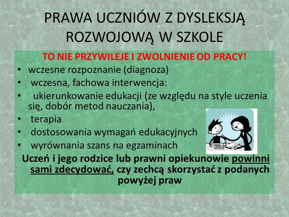 PRAWA UCZNIÓW Z DYSLEKSJĄ ROZWOJOWĄ W SZKOLE TO NIE PRZYWILEJE I ZWOLNIENIE OD PRACY! wczesne rozpoznanie (diagnoza) wczesna, fachowa interwencja: uki