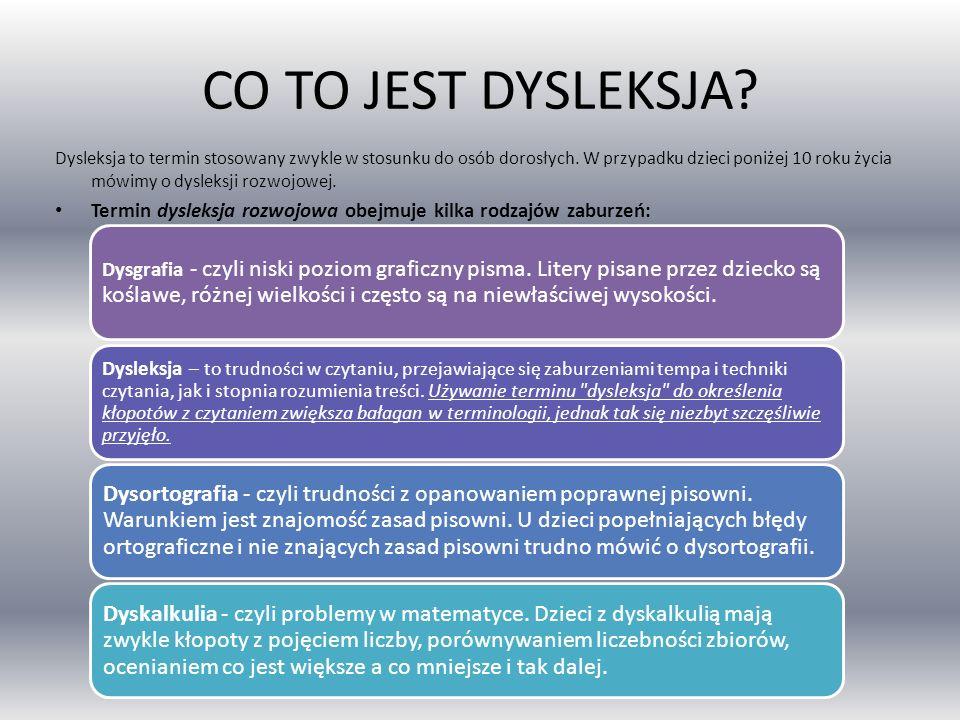 CO TO JEST DYSLEKSJA? Dysleksja to termin stosowany zwykle w stosunku do osób dorosłych. W przypadku dzieci poniżej 10 roku życia mówimy o dysleksji r