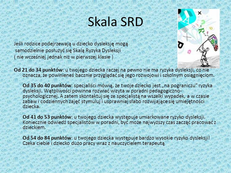 Skala SRD Jeśli rodzice podejrzewają u dziecko dysleksję mogą samodzielnie posłużyć się Skalą Ryzyka Dysleksji ( nie wcześniej jednak niż w pierwszej