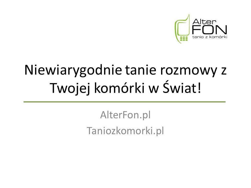 Niewiarygodnie tanie rozmowy z Twojej komórki w Świat! AlterFon.pl Taniozkomorki.pl