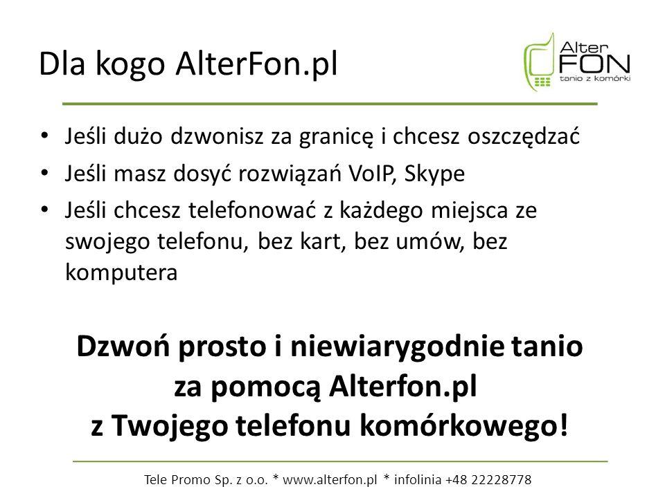 Tele Promo Sp.z o.o. * www.alterfon.pl * infolinia +48 22228778 Korzyści z AlterFon.pl.