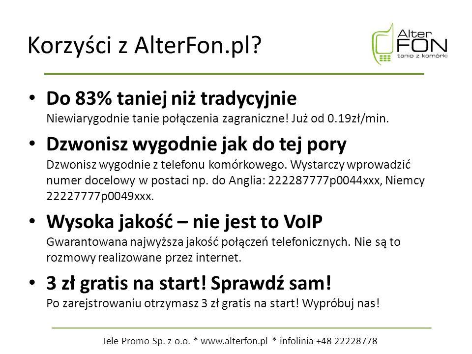 Tele Promo Sp. z o.o. * www.alterfon.pl * infolinia +48 22228778 Korzyści z AlterFon.pl.