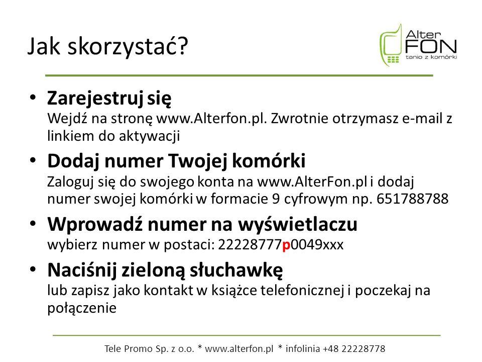 Tele Promo Sp. z o.o. * www.alterfon.pl * infolinia +48 22228778 Jak skorzystać.