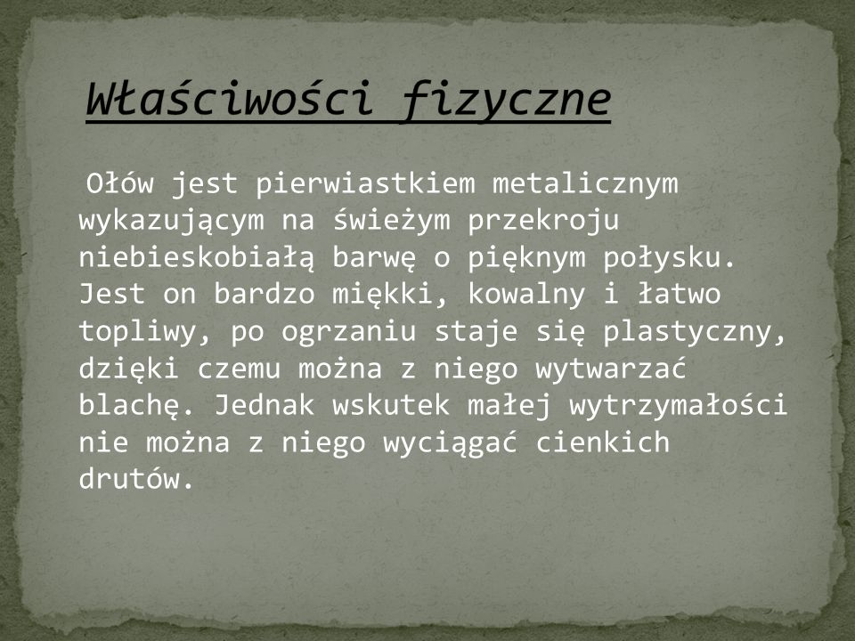 Ołów, to surowiec, który w Polsce wydobywa się w znacznej ilości i przeznacza się go nawet na eksport, ale jego zasoby w okolicy Olkusza i Bukowna oraz w Piekarach Śląskich są już na wyczerpaniu.