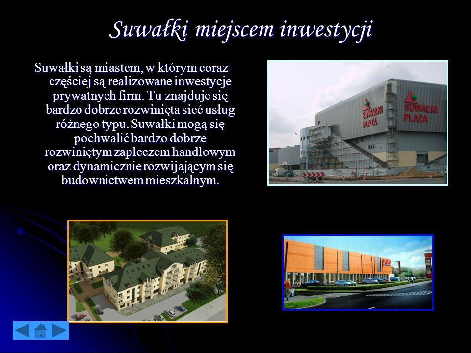 Suwałki miejscem inwestycji Suwałki są miastem, w którym coraz częściej są realizowane inwestycje prywatnych firm. Tu znajduje się bardzo dobrze rozwi