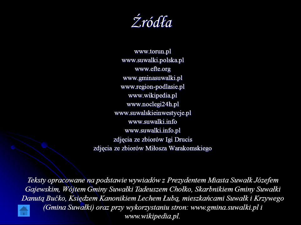 Źródła www.torun.plwww.suwalki.polska.plwww.efte.orgwww.gminasuwalki.plwww.region-podlasie.plwww.wikipedia.plwww.noclegi24h.plwww.suwalskieinwestycje.