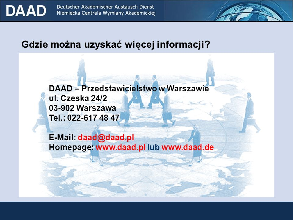 Nowy wspólny program DAAD i Niemieckiego Centrum Lotnictwa i Kosmonautyki (DLR) Do kogo skierowane: Doktorantów, młodych naukowców z tytułem doktora, nauczycieli akademickich z dziedzin: - Astronautyka - Kosmos - Transport - Energia Czas trwania- Doktoranci (do 36 miesięcy) - Młodzi naukowcy (od 6 do 24 miesięcy) - Nauczyciele akademiccy (od 1 do 3 miesięcy) Dalsze informacjeInformacje o terminach, wymaganych dokumentach można znaleźć na stronie: www.daad.pl 22