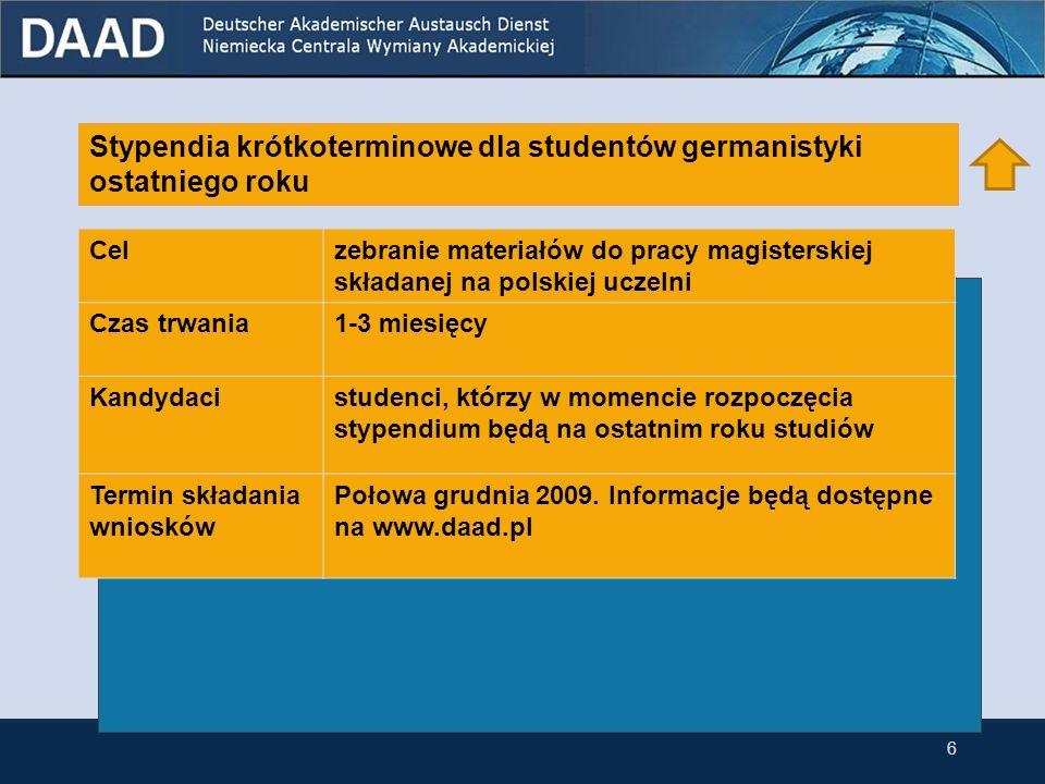 Stypendia krótkoterminowe dla studentów germanistyki ostatniego roku Celzebranie materiałów do pracy magisterskiej składanej na polskiej uczelni Czas trwania1-3 miesięcy Kandydacistudenci, którzy w momencie rozpoczęcia stypendium będą na ostatnim roku studiów Termin składania wniosków Połowa grudnia 2009.