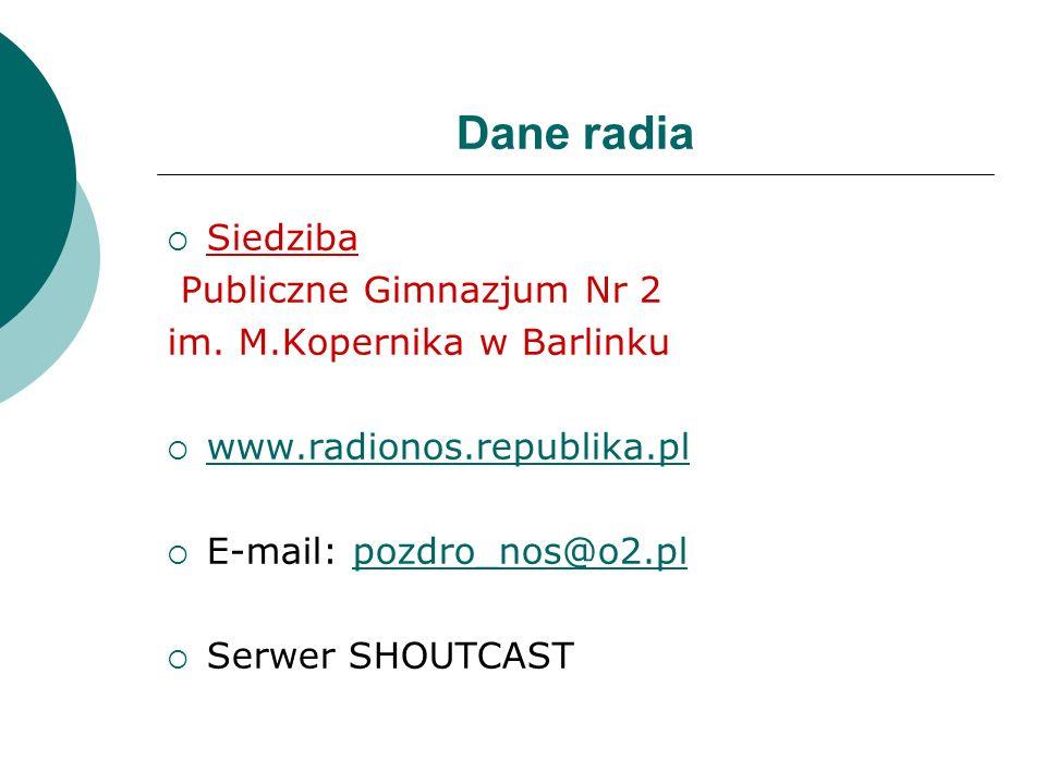 Dane radia Siedziba Publiczne Gimnazjum Nr 2 im. M.Kopernika w Barlinku www.radionos.republika.pl E-mail: pozdro_nos@o2.plpozdro_nos@o2.pl Serwer SHOU