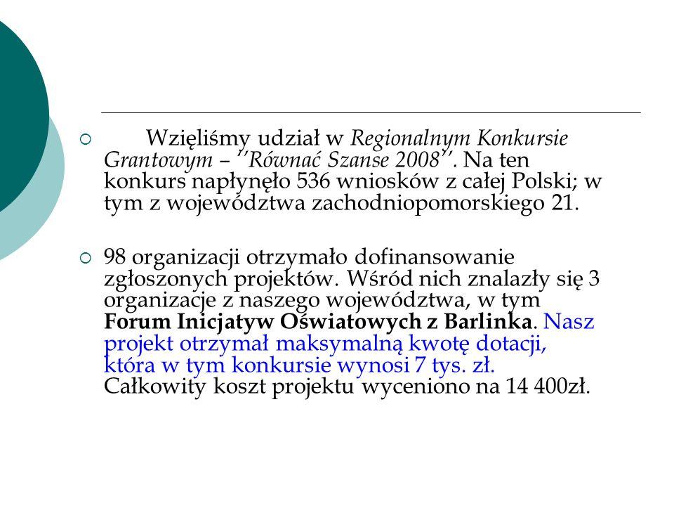 Wzięliśmy udział w Regionalnym Konkursie Grantowym – Równać Szanse 2008. Na ten konkurs napłynęło 536 wniosków z całej Polski; w tym z województwa zac