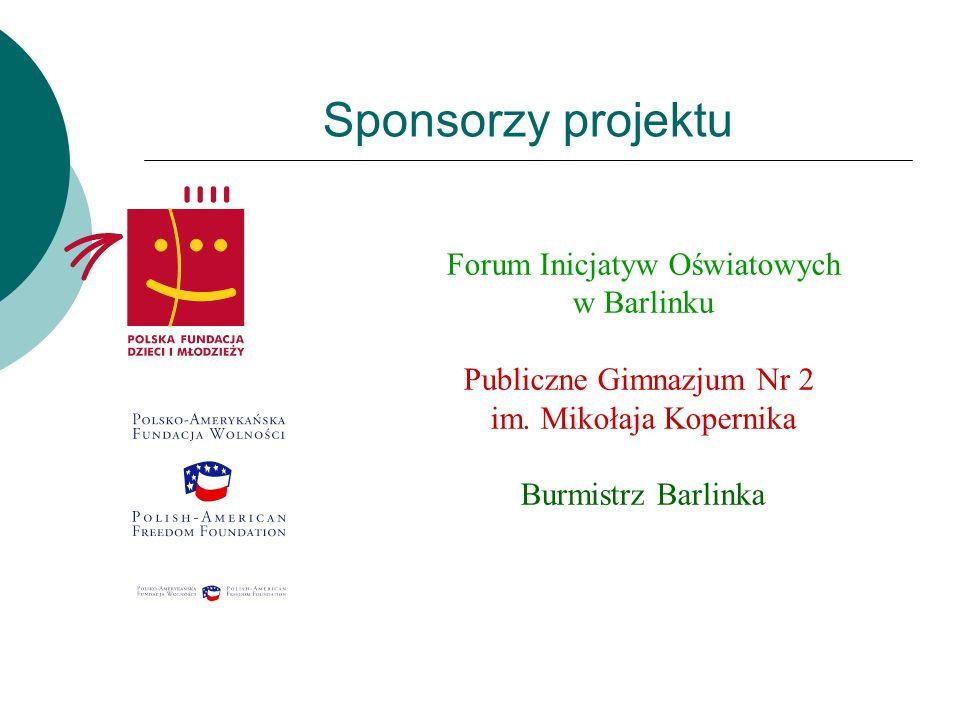 Sponsorzy projektu Forum Inicjatyw Oświatowych w Barlinku Publiczne Gimnazjum Nr 2 im. Mikołaja Kopernika Burmistrz Barlinka