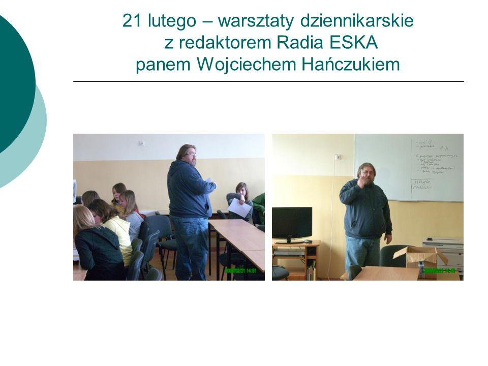 21 lutego – warsztaty dziennikarskie z redaktorem Radia ESKA panem Wojciechem Hańczukiem
