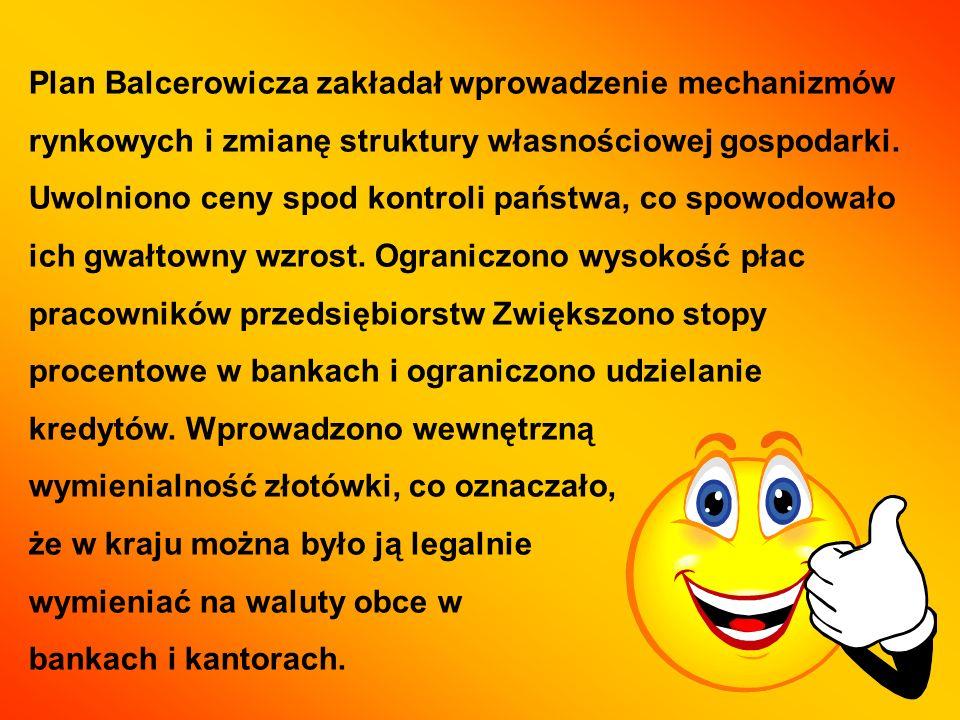 Plan Balcerowicza zakładał wprowadzenie mechanizmów rynkowych i zmianę struktury własnościowej gospodarki.