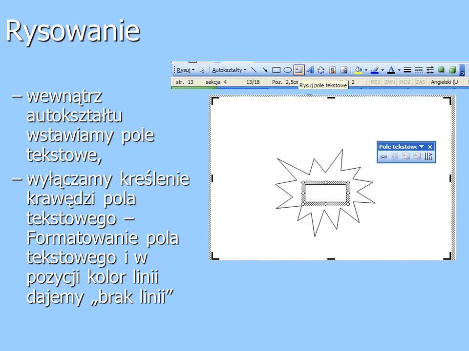 Rysowanie –wewnątrz autokształtu wstawiamy pole tekstowe, –wyłączamy kreślenie krawędzi pola tekstowego – Formatowanie pola tekstowego i w pozycji kol