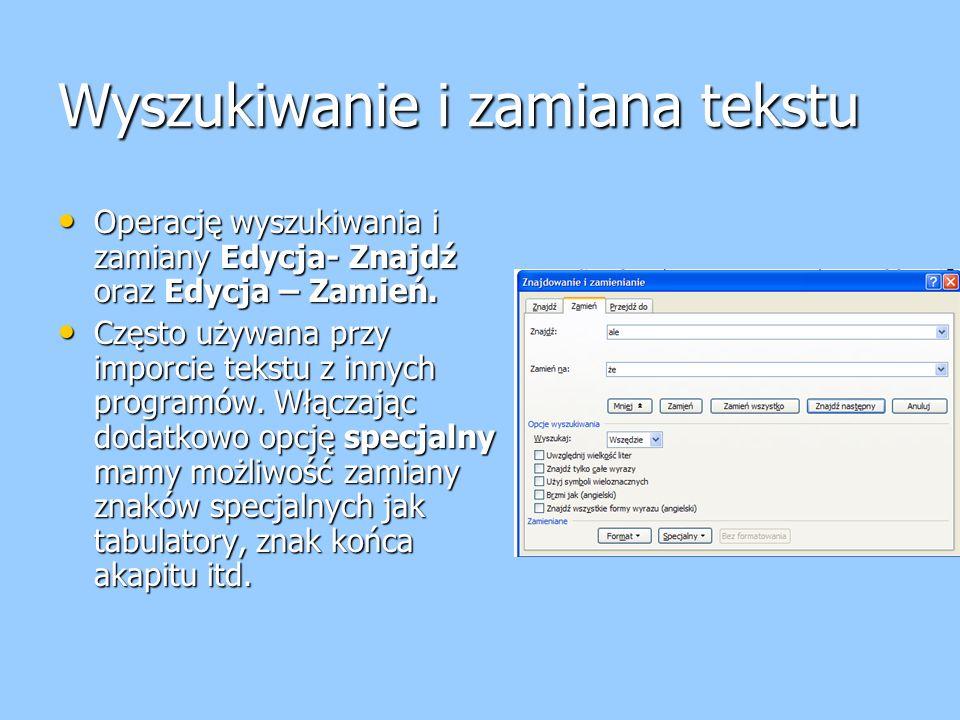 Wyszukiwanie i zamiana tekstu Operację wyszukiwania i zamiany Edycja- Znajdź oraz Edycja – Zamień.