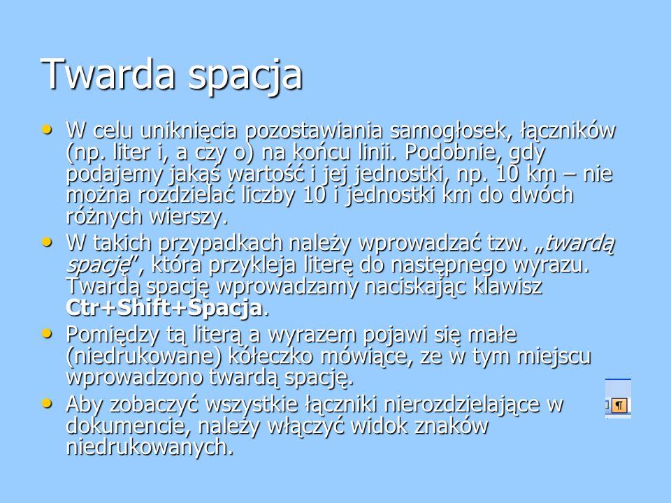 Twarda spacja W celu uniknięcia pozostawiania samogłosek, łączników (np.