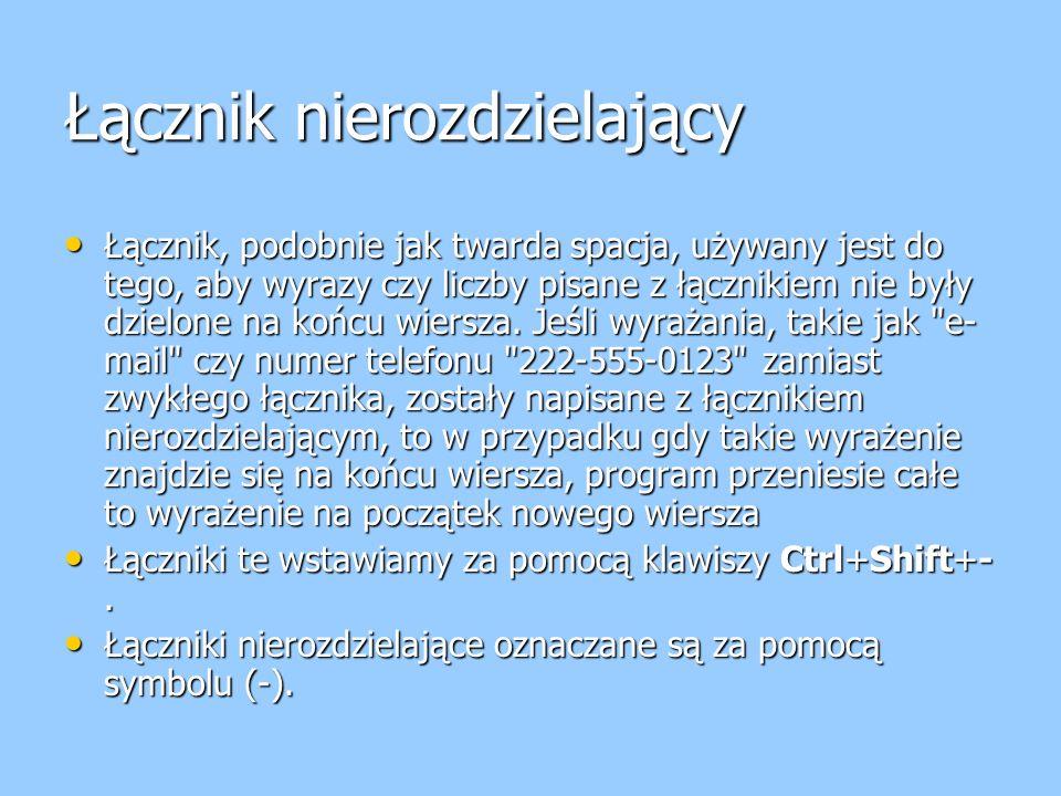 Łącznik nierozdzielający Łącznik, podobnie jak twarda spacja, używany jest do tego, aby wyrazy czy liczby pisane z łącznikiem nie były dzielone na końcu wiersza.